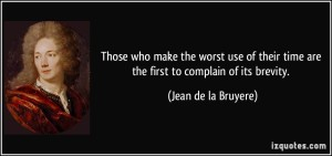 quote-those-who-make-the-worst-use-of-their-time-are-the-first-to-complain-of-its-brevity-jean-de-la-bruyere-321684